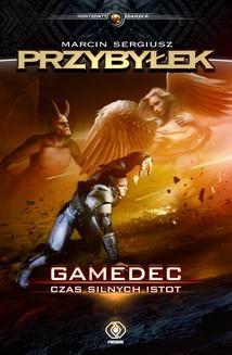 Chomikuj, pobierz ebook online Gamedec Tom 4: Gamedec. Czas silnych istot. Marcin Sergiusz Przybyłek