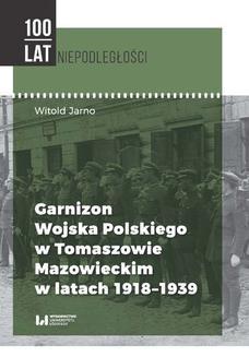 Ebook Garnizon Wojska Polskiego w Tomaszowie Mazowieckim w latach 1918–1939 pdf