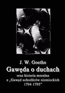 Chomikuj, pobierz ebook online Gawęda o duchach oraz Historia moralna z Gawęd uchodźców niemieckich 1794-1795. Johann Wolfgang Von Goethe