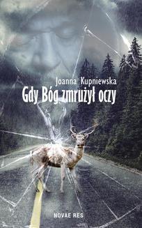 Chomikuj, ebook online Gdy Bóg zmrużył oczy. Joanna Kupniewska