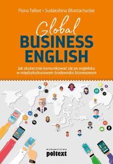Chomikuj, ebook online Global Business English. Jak skutecznie komunikować się po angielsku w międzykulturowym środowisku biznesowym. Sudakshina Bhattacharjee