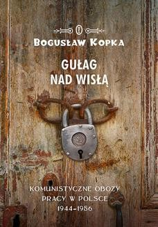 Chomikuj, ebook online Gułag nad Wisłą. Komunistyczne obozy pracy w Polsce 1944-1956. Bogusław Kopka