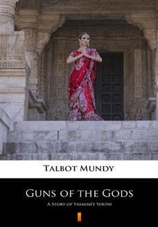 Chomikuj, ebook online Guns of the Gods. A Story of Yasminis Youth. Talbot Mundy