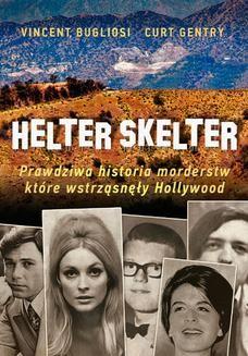 Chomikuj, ebook online Helter Skelter. Prawdziwa historia morderstw, które wstrząsnęły Hollywood. Kulisy zbrodni Mansona. Vincent Bugliosi