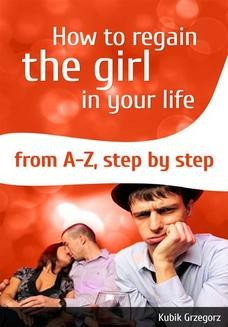 Chomikuj, ebook online How To Regain The Girl In Your Life From A-Z,Step by Step. Grzegorz Kubik
