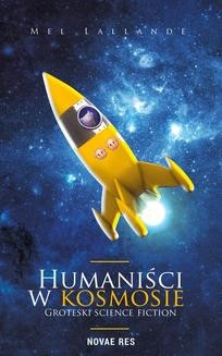 Chomikuj, ebook online Humaniści w kosmosie. Groteski science fiction. Mel Lallande