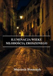 Chomikuj, pobierz ebook online Iluminacja Wieku Młodością Zroszonego. Wojciech Noszczyk