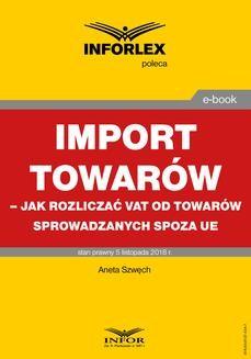 Chomikuj, pobierz ebook online Import towarów – jak rozliczać vat od towarów sprowadzanych spoza ue. Aneta Szwęch