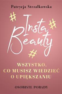 Chomikuj, pobierz ebook online Insta Beauty. Wszystko, co musisz wiedzieć o upiększaniu. Patrycja Strzałkowska