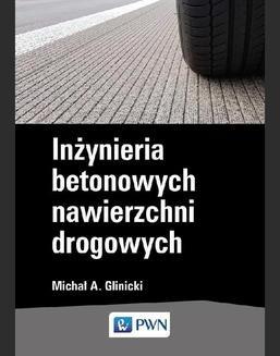Chomikuj, pobierz ebook online Inżynieria betonowych nawierzchni drogowych. Michał A. Glinicki