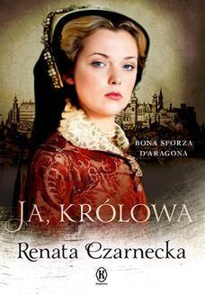 Ebook Ja, królowa. Bona Sforza d Aragona pdf