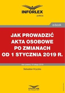 Chomikuj, pobierz ebook online JAK PROWADZIĆ AKTA OSOBOWE PO ZMIANACH OD 1 STYCZNIA 2019. Sebastian Kryczka