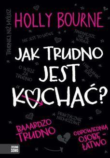 Chomikuj, ebook online Jak trudno jest kochać?. Holly Bourne