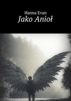 Chomikuj, ebook online Jako Anioł. Hanna Evan