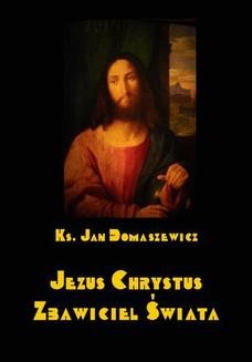 Chomikuj, ebook online Jezus Chrystus Zbawiciel świata. Jan Domaszewicz