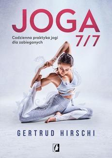 Chomikuj, ebook online Joga 7/7. Codzienna praktyka jogi dla zabieganych. Gertrud Hirschi