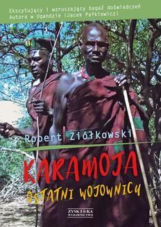 Ebook Karamoja. Ostatni Wojownicy pdf