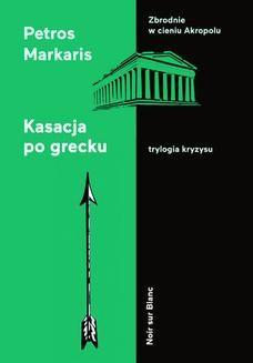 Chomikuj, ebook online Kasacja po grecku. Trylogia kryzysu. Petros Markaris
