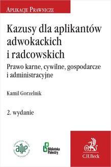 Chomikuj, ebook online Kazusy dla aplikantów adwokackich i radcowskich. Prawo karne cywilne gospodarcze i administracyjne. Wydanie 2. Kamil Gorzelnik