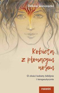 Chomikuj, ebook online Kobieta z płonącym nosem. O złości kobiety biblijnie i terapeutycznie. Debora Sianożęcka