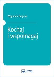 Chomikuj, pobierz ebook online Kochaj i wspomagaj. Wojciech Brejnak