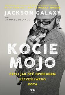 Chomikuj, ebook online Kocie mojo, czyli jak być opiekunem szczęśliwego kota. Mikel Delgado