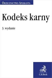 Chomikuj, pobierz ebook online Kodeks karny. Orzecznictwo Aplikanta. Wydanie 3. Joanna Ablewicz