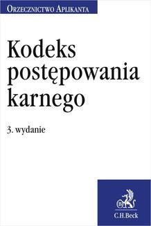 Chomikuj, ebook online Kodeks postępowania karnego. Orzecznictwo Aplikanta. Wydanie 3. Joanna Ablewicz