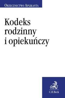 Chomikuj, ebook online Kodeks rodzinny i opiekuńczy. Orzecznictwo Aplikanta. Mateusz Kurman