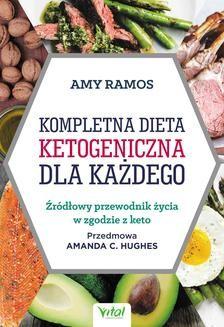 Chomikuj, pobierz ebook online Kompletna dieta ketogeniczna dla każdego. Źródłowy poradnik życia w zgodzie z keto. Amy Ramos