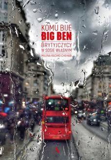 Chomikuj, ebook online Komu bije Big Ben. Brytyjczycy w sosie własnym. Milena Rahid Chehab