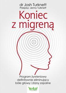 Chomikuj, ebook online Koniec z migreną. Program żywieniowy definitywnie eliminujący bóle głowy i stany zapalne. Jenny Turknett