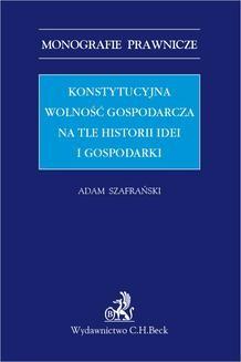 Chomikuj, pobierz ebook online Konstytucyjna wolność gospodarcza na tle historii idei i gospodarki. Adam Szafrański