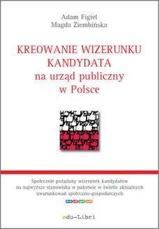 Chomikuj, pobierz ebook online Kreowanie wizerunku kandydata na urząd publiczny w Polsce. Adam Figiel