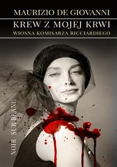 Chomikuj, ebook online Krew z mojej krwi. Wiosna komisarza Ricciardiego. Maurizio de Giovanni