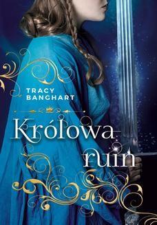 Chomikuj, pobierz ebook online Królowa ruin. Tracy Banghart