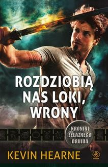 Chomikuj, pobierz ebook online Kroniki Żelaznego Druida 9: Rozdziobią nas Loki, wrony. Kroniki Żelaznego Druida 9. Kevin Hearne