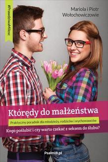 Chomikuj, ebook online KTÓRĘDY DO MAŁŻEŃSTWA – kogo poślubić i czy warto czekać z seksem do ślubu?. Mariola Wołochowicz