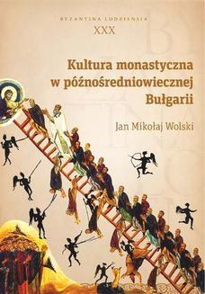 Chomikuj, pobierz ebook online Kultura monastyczna w późnośredniowiecznej Bułgarii. Byzantina Lodziensia XXX. Jan Mikołaj Wolski
