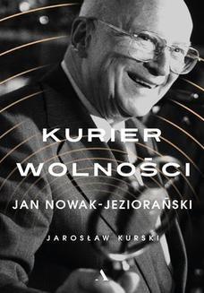 Chomikuj, ebook online Kurier wolności. Jan Nowak-Jeziorański. Jarosław Kurski