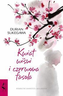 Chomikuj, pobierz ebook online Kwiat wiśni i czerwona fasola. Durian Sukegawa