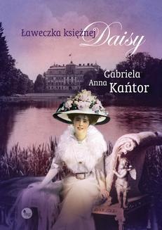 Chomikuj, pobierz ebook online Ławeczka księżnej Daisy. Gabriela Anna Kańtor