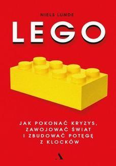Chomikuj, ebook online Lego. Jak pokonać kryzys, zawojować świat i zbudować potęgę z klocków. Niels Lunde