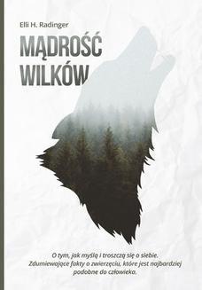 Chomikuj, ebook online Mądrość wilków. O tym, jak myślą i troszczą się o siebie. Zdumiewające fakty o zwierzęciu, które jest nam bliższe, niż się wydaje. Elli H. Radinger