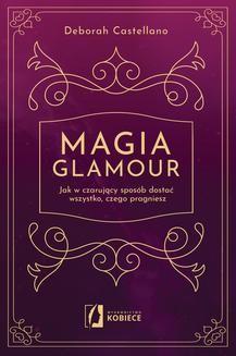 Chomikuj, pobierz ebook online Magia glamour. Deborah Castellano