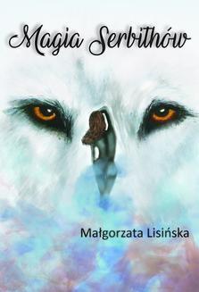 Chomikuj, ebook online Magia Serbithów. Małgorzata Lisińska