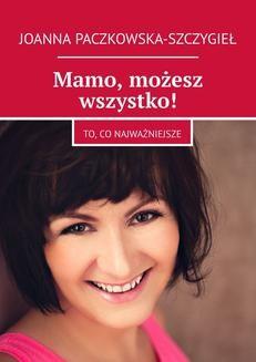 Chomikuj, ebook online Mamo, możesz wszystko!. Joanna Paczkowska-Szczygieł