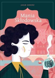 Chomikuj, ebook online Mania Skłodowska /opr.brosz./. Jakub Skworz
