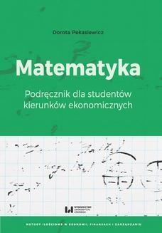 Chomikuj, ebook online Matematyka. Podręcznik dla studentów kierunków ekonomicznych. Dorota Pekasiewicz