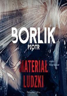 Chomikuj, pobierz ebook online Materiał ludzki. Piotr Borlik
